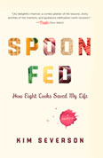 Spoon Fed, by Kim Severson